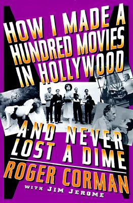 How I Made a Hundred Movies in Hollywood and Never Lost a Dime By Corman, Roger/ Jerome, Jim